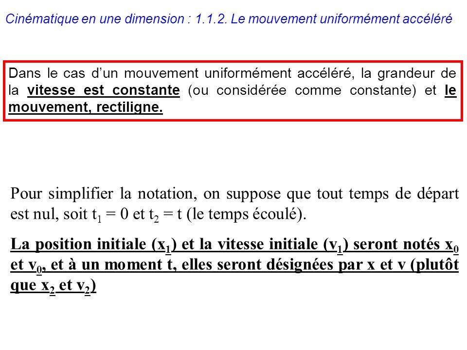 Cinématique en une dimension : 1.1.2. Le mouvement uniformément accéléré Dans le cas dun mouvement uniformément accéléré, la grandeur de la vitesse es