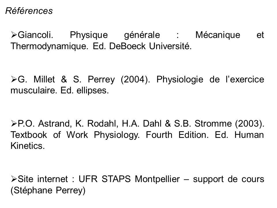 Références Giancoli. Physique générale : Mécanique et Thermodynamique. Ed. DeBoeck Université. G. Millet & S. Perrey (2004). Physiologie de lexercice