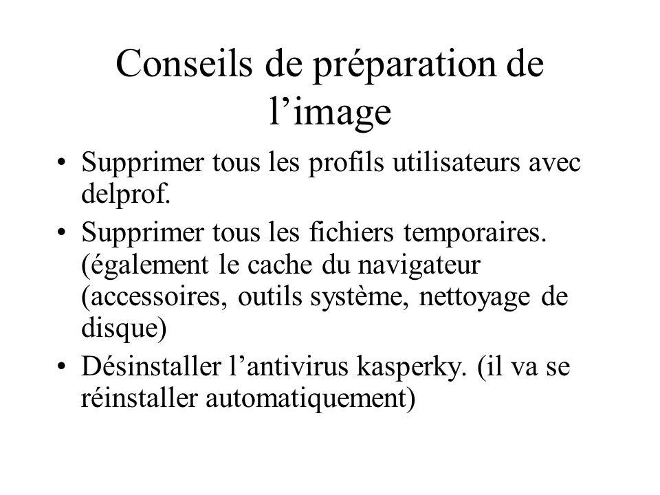Conseils de préparation de limage Supprimer tous les profils utilisateurs avec delprof. Supprimer tous les fichiers temporaires. (également le cache d