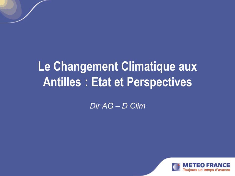 Le Changement Climatique aux Antilles : Etat et Perspectives Dir AG – D Clim