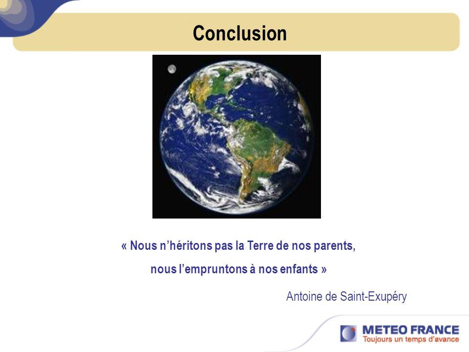 « Nous nhéritons pas la Terre de nos parents, nous lempruntons à nos enfants » Antoine de Saint-Exupéry Conclusion