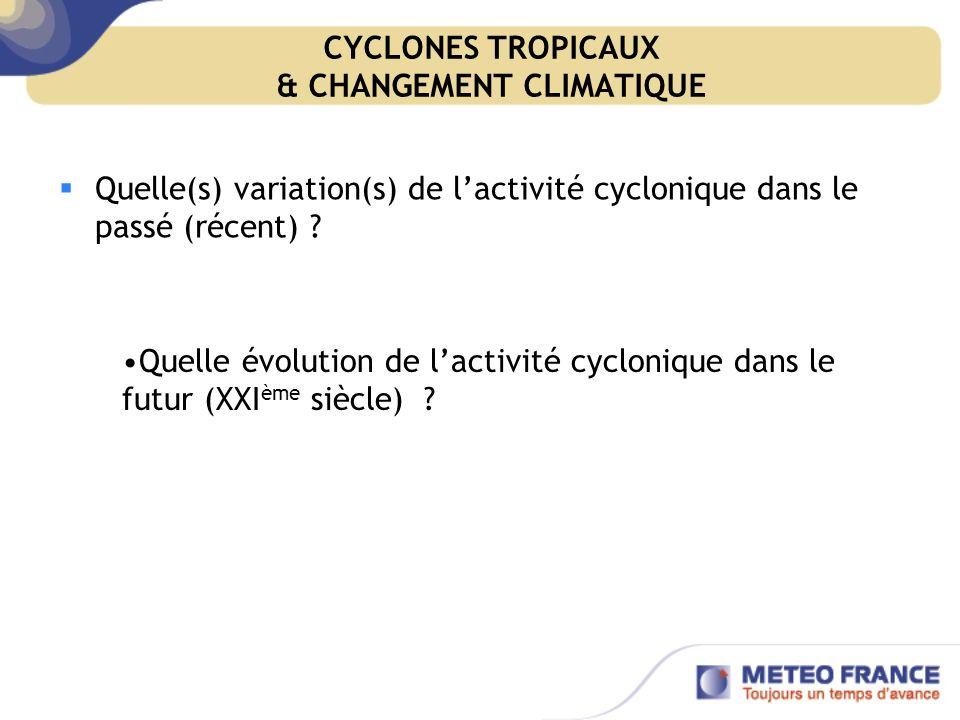 CYCLONES TROPICAUX & CHANGEMENT CLIMATIQUE Quelle(s) variation(s) de lactivité cyclonique dans le passé (récent) .