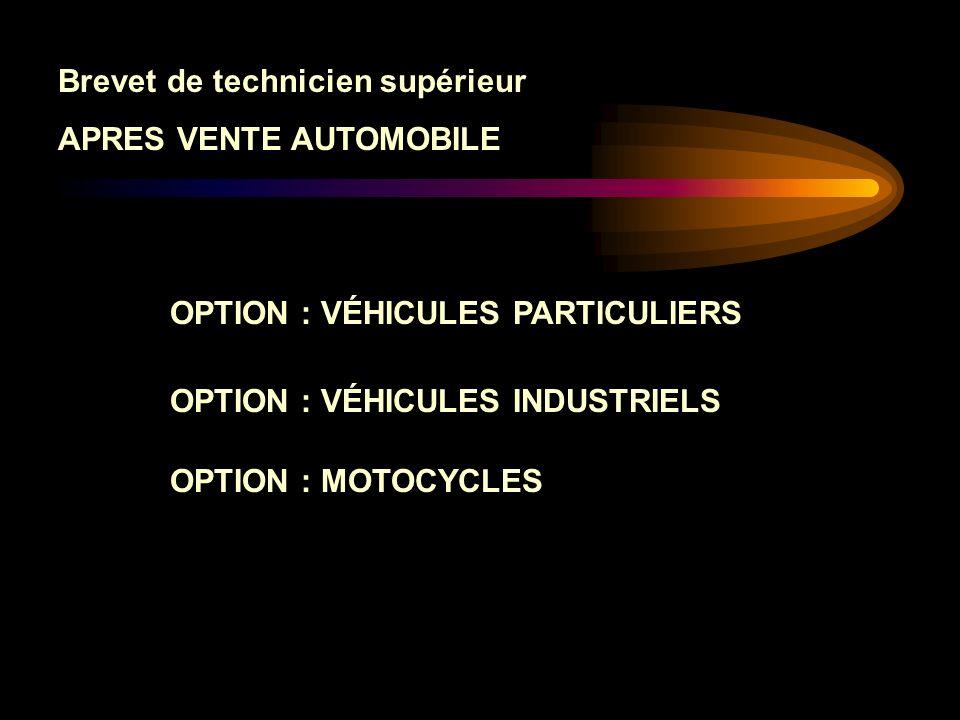 Brevet de technicien supérieur APRES VENTE AUTOMOBILE OPTION : VÉHICULES PARTICULIERS OPTION : VÉHICULES INDUSTRIELS OPTION : MOTOCYCLES