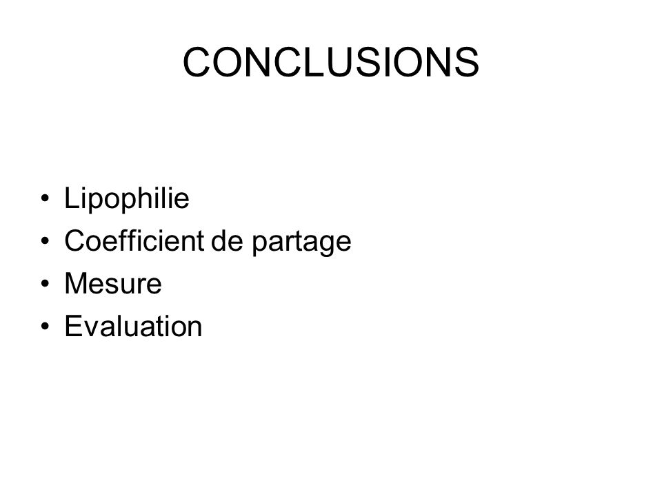 CONCLUSIONS Lipophilie Coefficient de partage Mesure Evaluation