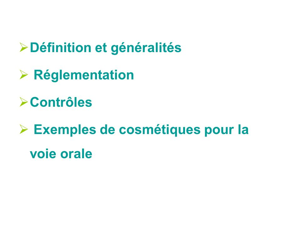 Définition et généralités Réglementation Contrôles Exemples de cosmétiques pour la voie orale