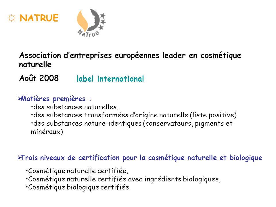 NATRUE Association dentreprises européennes leader en cosmétique naturelle Août 2008 Matières premières : des substances naturelles, des substances tr