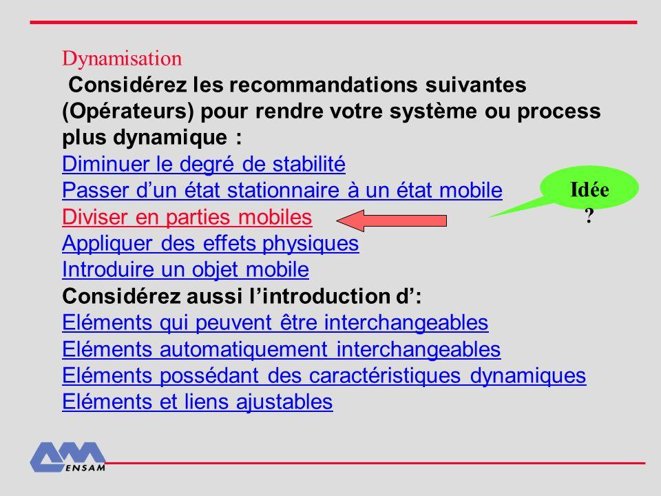Dynamisation Considérez les recommandations suivantes (Opérateurs) pour rendre votre système ou process plus dynamique : Diminuer le degré de stabilit