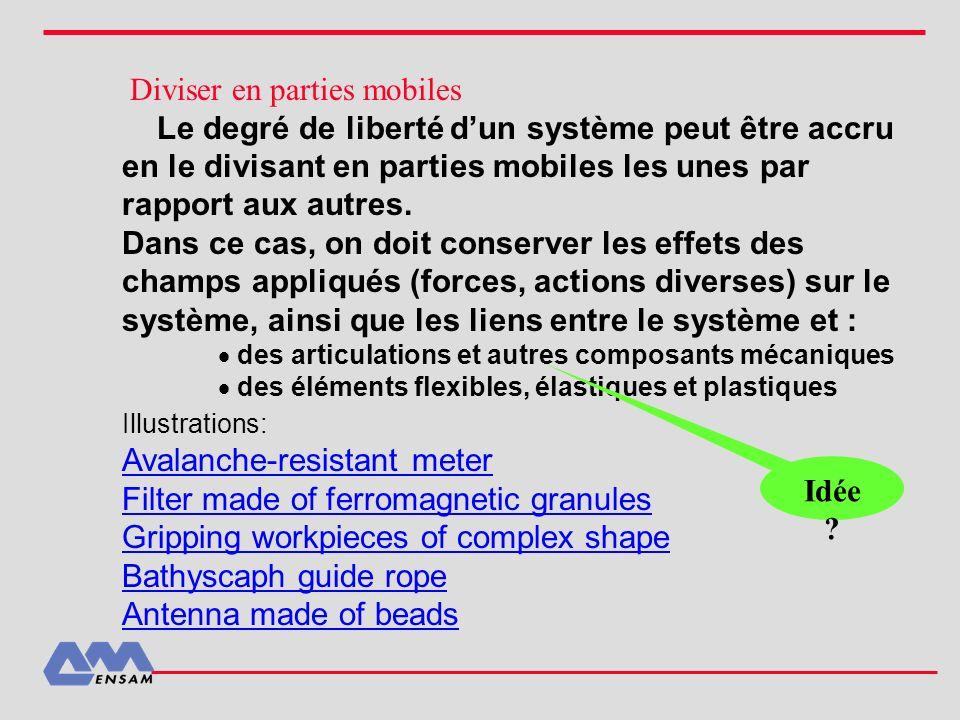 Diviser en parties mobiles Le degré de liberté dun système peut être accru en le divisant en parties mobiles les unes par rapport aux autres. Dans ce