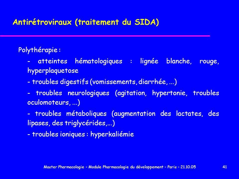 Master Pharmacologie - Module Pharmacologie du développement - Paris - 21.10.0541 Antirétroviraux (traitement du SIDA) Polythérapie : - atteintes héma