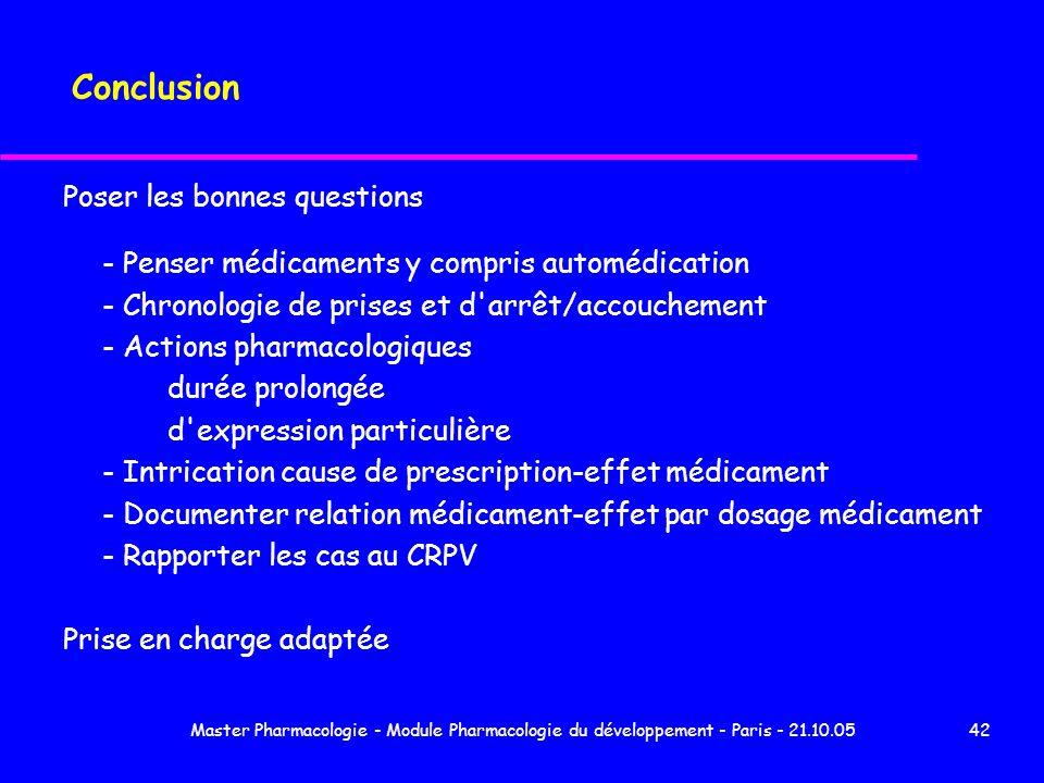 Master Pharmacologie - Module Pharmacologie du développement - Paris - 21.10.0542 Conclusion Poser les bonnes questions - Penser médicaments y compris