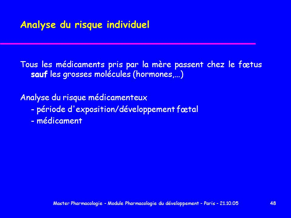 Master Pharmacologie - Module Pharmacologie du développement - Paris - 21.10.0548 Analyse du risque individuel Tous les médicaments pris par la mère p
