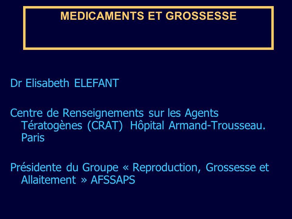 MEDICAMENTS ET GROSSESSE Dr Elisabeth ELEFANT Centre de Renseignements sur les Agents Tératogènes (CRAT) Hôpital Armand-Trousseau. Paris Présidente du