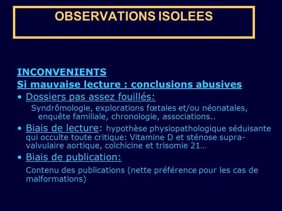 OBSERVATIONS ISOLEES INCONVENIENTS Si mauvaise lecture : conclusions abusives Dossiers pas assez fouillés: Syndrômologie, explorations fœtales et/ou n