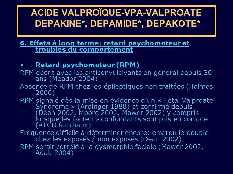 6. Effets à long terme: retard psychomoteur et troubles du comportement Retard psychomoteur (RPM) RPM décrit avec les anticonvulsivants en général dep