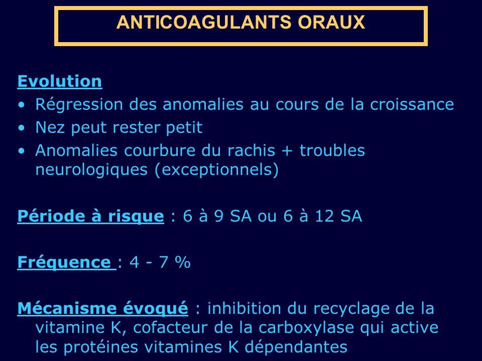 ANTICOAGULANTS ORAUX Evolution Régression des anomalies au cours de la croissance Nez peut rester petit Anomalies courbure du rachis + troubles neurol