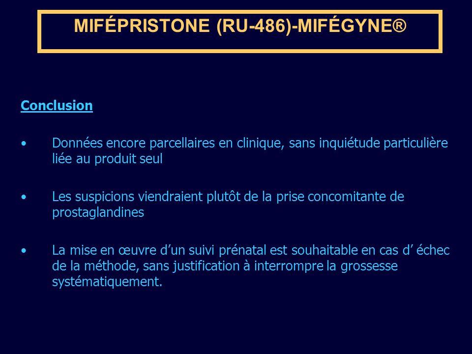 MIFÉPRISTONE (RU-486)-MIFÉGYNE® Conclusion Données encore parcellaires en clinique, sans inquiétude particulière liée au produit seul Les suspicions v