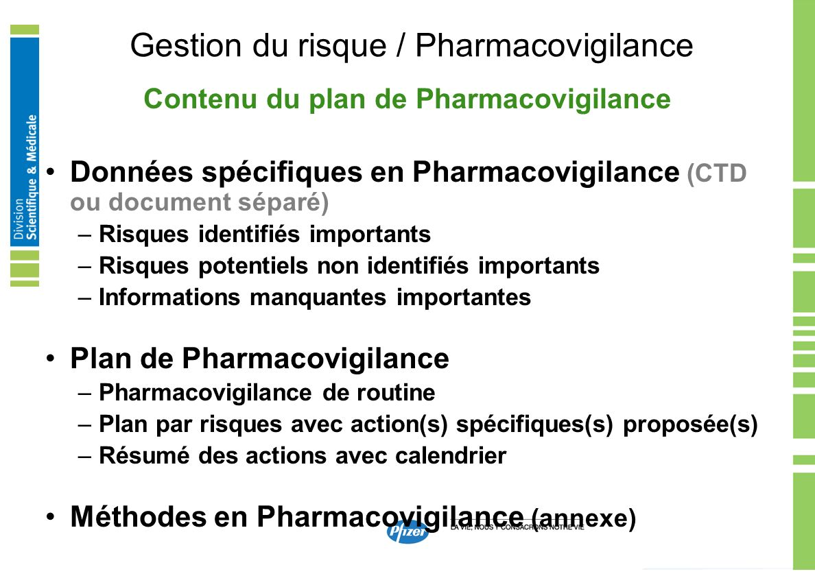 Gestion du risque / Pharmacovigilance Données spécifiques en Pharmacovigilance (CTD ou document séparé) –Risques identifiés importants –Risques potent