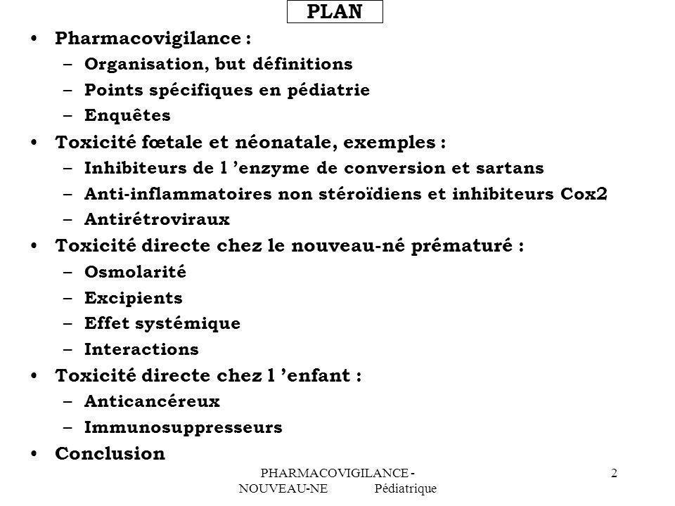 PHARMACOVIGILANCE - NOUVEAU-NE Pédiatrique 2 PLAN Pharmacovigilance : – Organisation, but définitions – Points spécifiques en pédiatrie – Enquêtes Tox