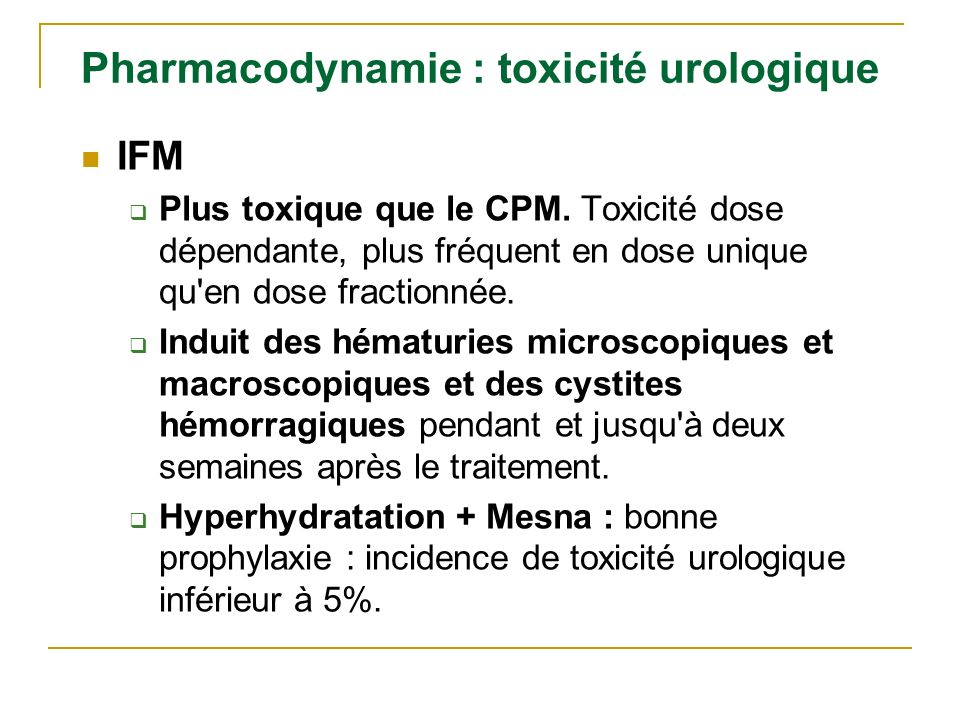 Pharmacodynamie : toxicité urologique IFM Plus toxique que le CPM. Toxicité dose dépendante, plus fréquent en dose unique qu'en dose fractionnée. Indu