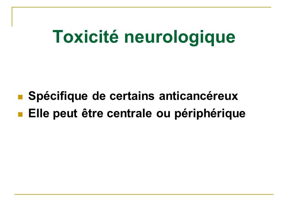 Toxicité neurologique Spécifique de certains anticancéreux Elle peut être centrale ou périphérique
