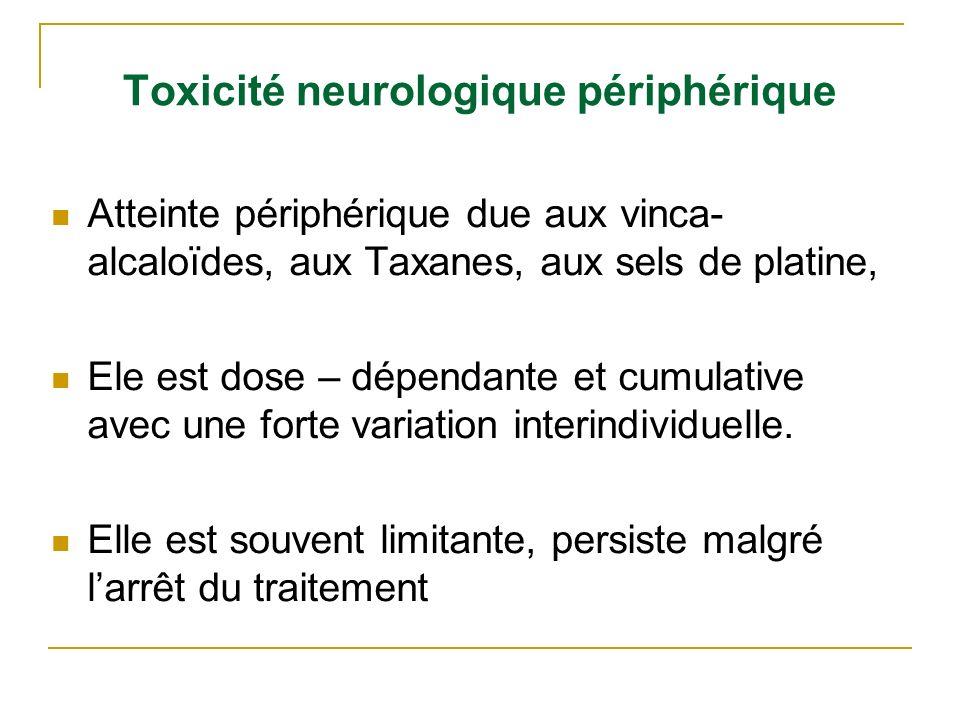 Toxicité neurologique périphérique Atteinte périphérique due aux vinca- alcaloïdes, aux Taxanes, aux sels de platine, Ele est dose – dépendante et cum