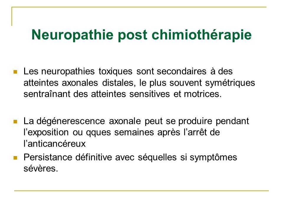 Neuropathie post chimiothérapie Les neuropathies toxiques sont secondaires à des atteintes axonales distales, le plus souvent symétriques sentraînant