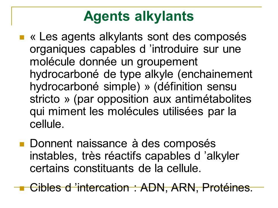 Agents alkylants « Les agents alkylants sont des composés organiques capables d introduire sur une molécule donnée un groupement hydrocarboné de type