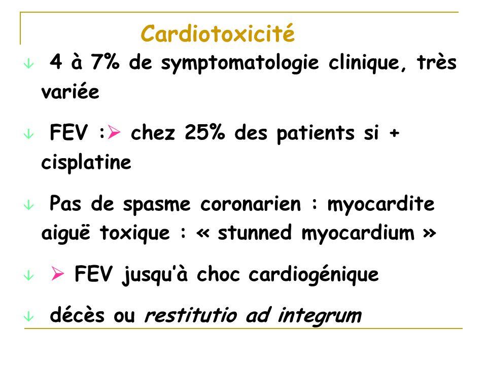 Cardiotoxicité â 4 à 7% de symptomatologie clinique, très variée â FEV : chez 25% des patients si + cisplatine â Pas de spasme coronarien : myocardite
