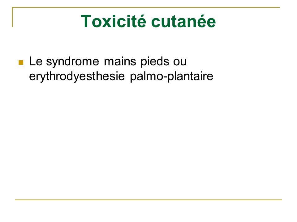 Toxicité cutanée Le syndrome mains pieds ou erythrodyesthesie palmo-plantaire