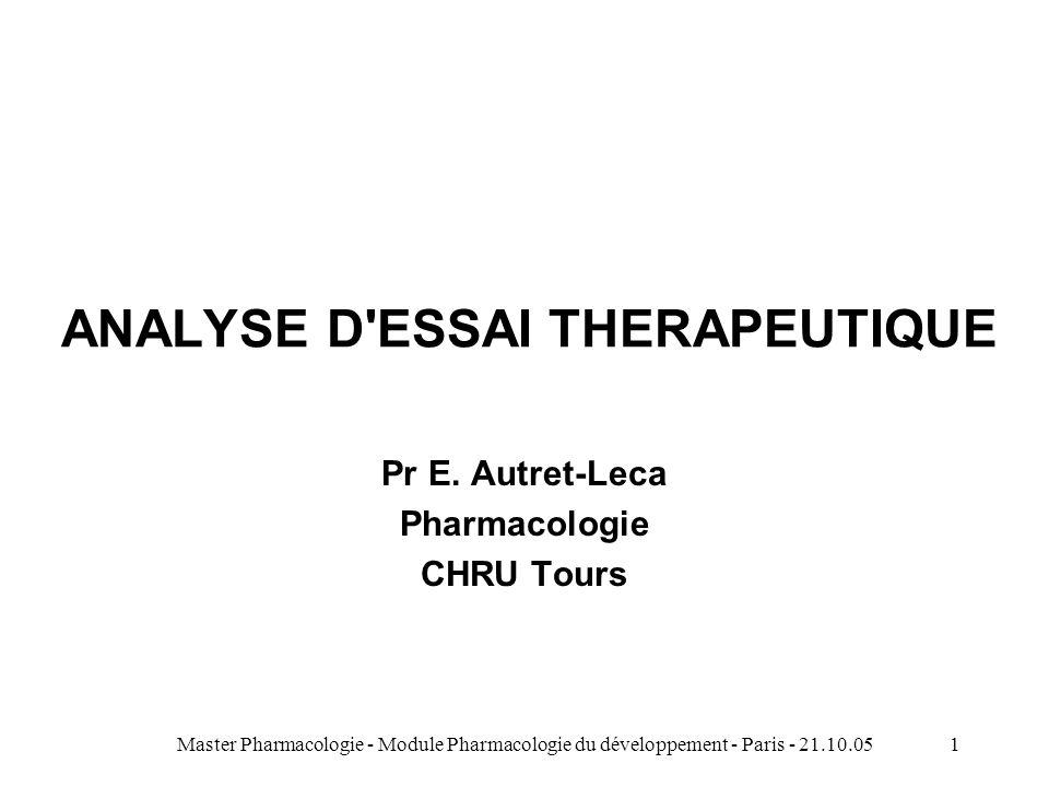 Master Pharmacologie - Module Pharmacologie du développement - Paris - 21.10.051 ANALYSE D'ESSAI THERAPEUTIQUE Pr E. Autret-Leca Pharmacologie CHRU To