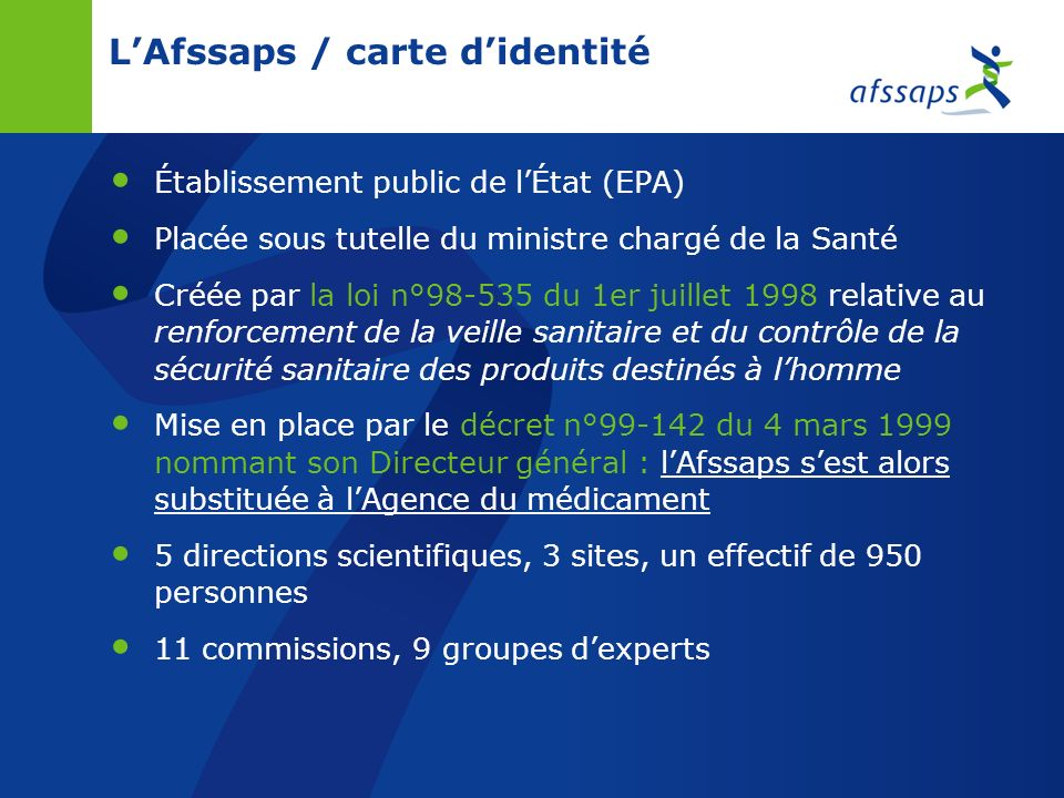 LAfssaps et la Commission de la Transparence - à partir de 2000 : la CT est rattachée au ministère de la Santé/Direction de la sécurité sociale (DSS), lAfssaps nen assure que le secrétariat (de même que celui dune nouvelle commission mise en place, la Commission dévaluation des produits (DM) et prestations (CEPP) Haute Autorité de santé (HAS), - en 2005 : la CT est rattachée à la Haute Autorité de santé (HAS), de même que la CEPP; lAfssaps na plus aucun lien institutionnel avec la CT A noter : Comité économique des produits de santé (CEPS), A noter : la procédure de fixation des prix relève, sous légide du Comité économique des produits de santé (CEPS), de la DGS et la DSS pour le Ministère de la Santé (de 1993 à 1999, le nom du CEPS était Comité économique du médicament).