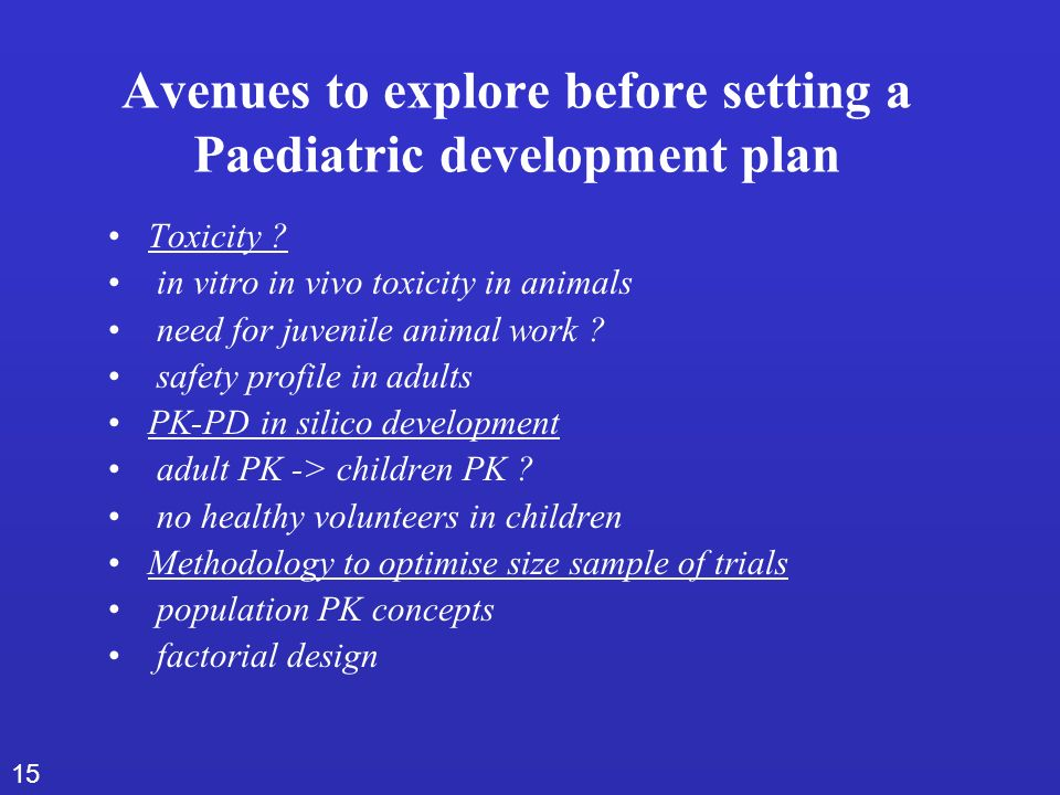 15 Avenues to explore before setting a Paediatric development plan Toxicity .