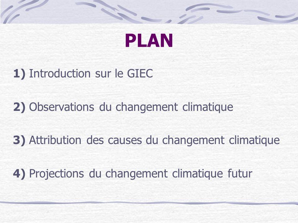 PLAN 1) Introduction sur le GIEC 2) Observations du changement climatique 3) Attribution des causes du changement climatique 4) Projections du changem