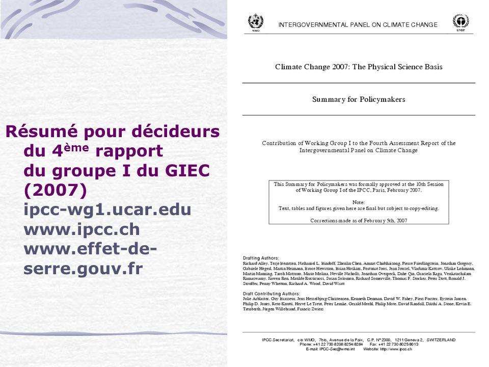 Résumé pour décideurs du 4 ème rapport du groupe I du GIEC (2007) ipcc-wg1.ucar.edu www.ipcc.ch www.effet-de- serre.gouv.fr