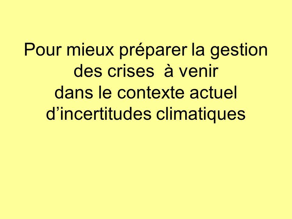 Pour mieux préparer la gestion des crises à venir dans le contexte actuel dincertitudes climatiques