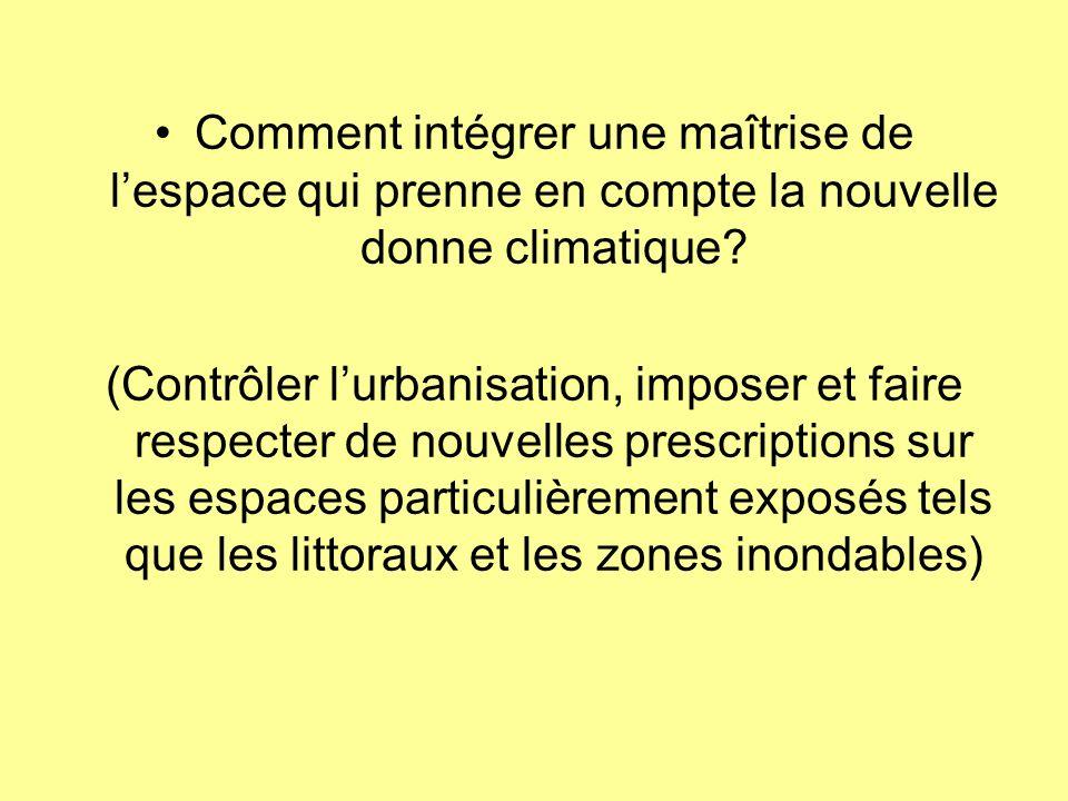 Comment intégrer une maîtrise de lespace qui prenne en compte la nouvelle donne climatique? (Contrôler lurbanisation, imposer et faire respecter de no