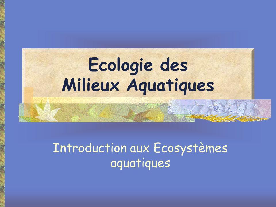 Ecologie des Milieux Aquatiques Introduction aux Ecosystèmes aquatiques