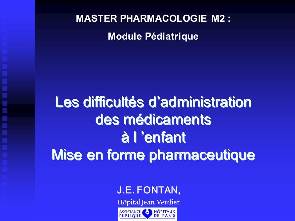 Les difficultés dadministration des médicaments à l enfant Mise en forme pharmaceutique J.E.
