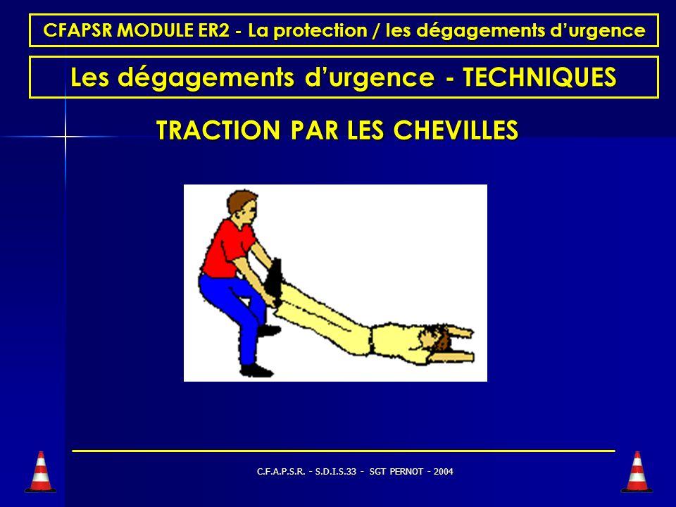 C.F.A.P.S.R. - S.D.I.S.33 - SGT PERNOT - 2004 CFAPSR MODULE ER2 - La protection / les dégagements durgence LES DEGAGEMENTS DURGENCE LA VICTIME EST EXP