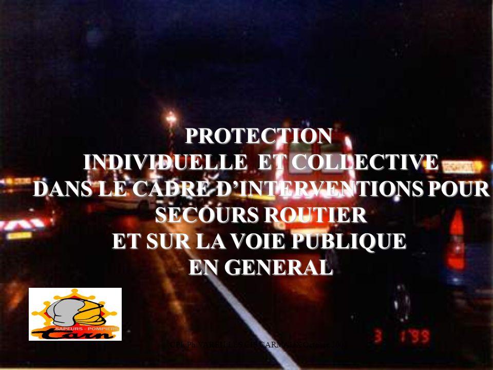 CPL Ph.VAREILLES CIS CARMAUX Octobre 2002 PROTECTION INDIVIDUELLE ET COLLECTIVE DANS LE CADRE DINTERVENTIONS POUR SECOURS ROUTIER ET SUR LA VOIE PUBLI