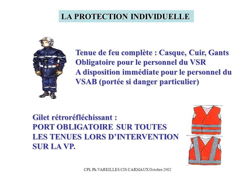 CPL Ph.VAREILLES CIS CARMAUX Octobre 2002 LA PROTECTION INDIVIDUELLE Tenue de feu complète : Casque, Cuir, Gants Obligatoire pour le personnel du VSR