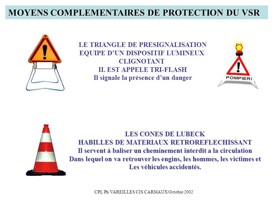 CPL Ph.VAREILLES CIS CARMAUX Octobre 2002 MOYENS COMPLEMENTAIRES DE PROTECTION DU VSR LE TRIANGLE DE PRESIGNALISATION EQUIPE DUN DISPOSITIF LUMINEUX C