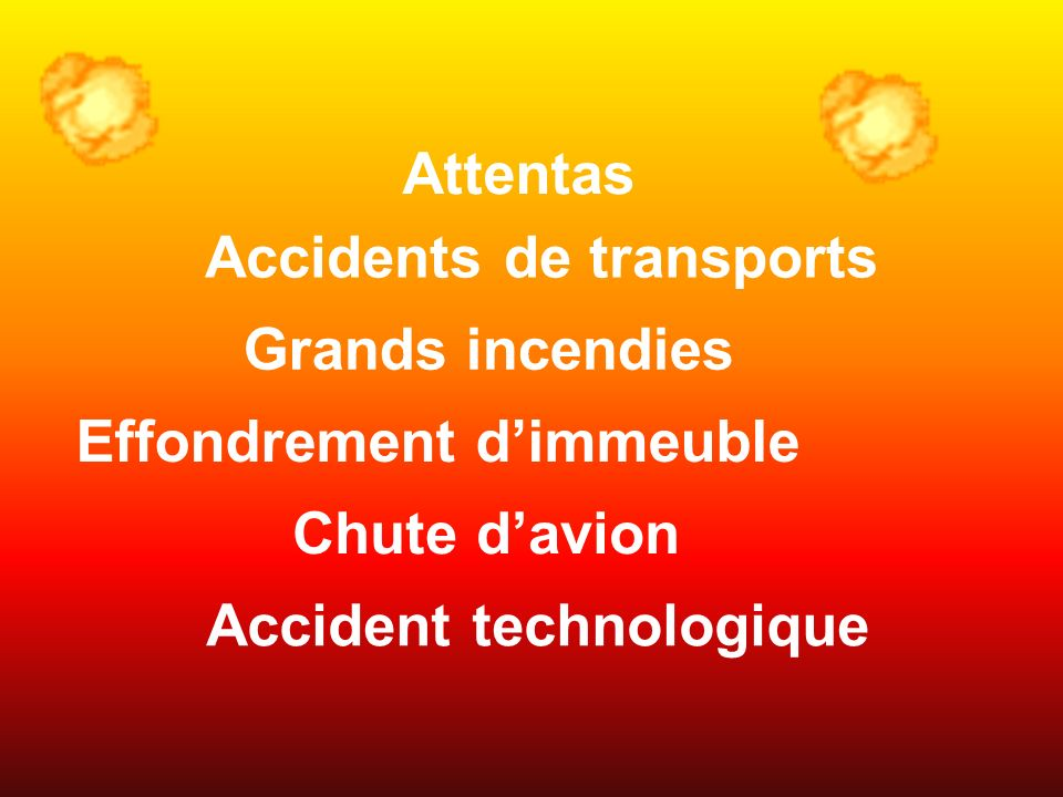 Attentas Accidents de transports Grands incendies Effondrement dimmeuble Chute davion Accident technologique