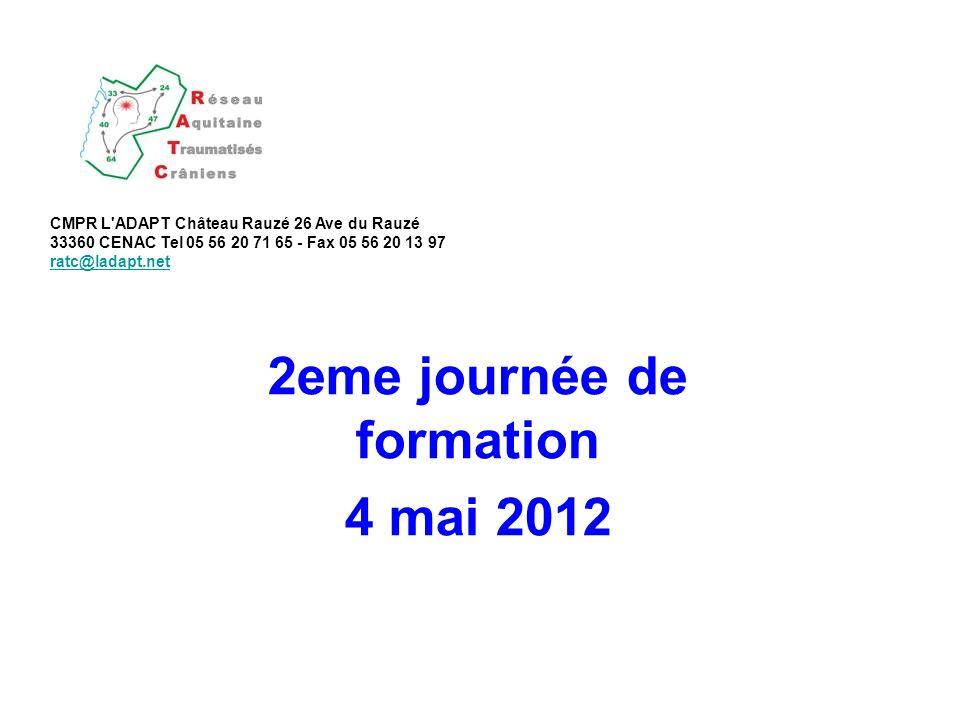 2eme journée de formation 4 mai 2012 CMPR L'ADAPT Château Rauzé 26 Ave du Rauzé 33360 CENAC Tel 05 56 20 71 65 - Fax 05 56 20 13 97 ratc@ladapt.net