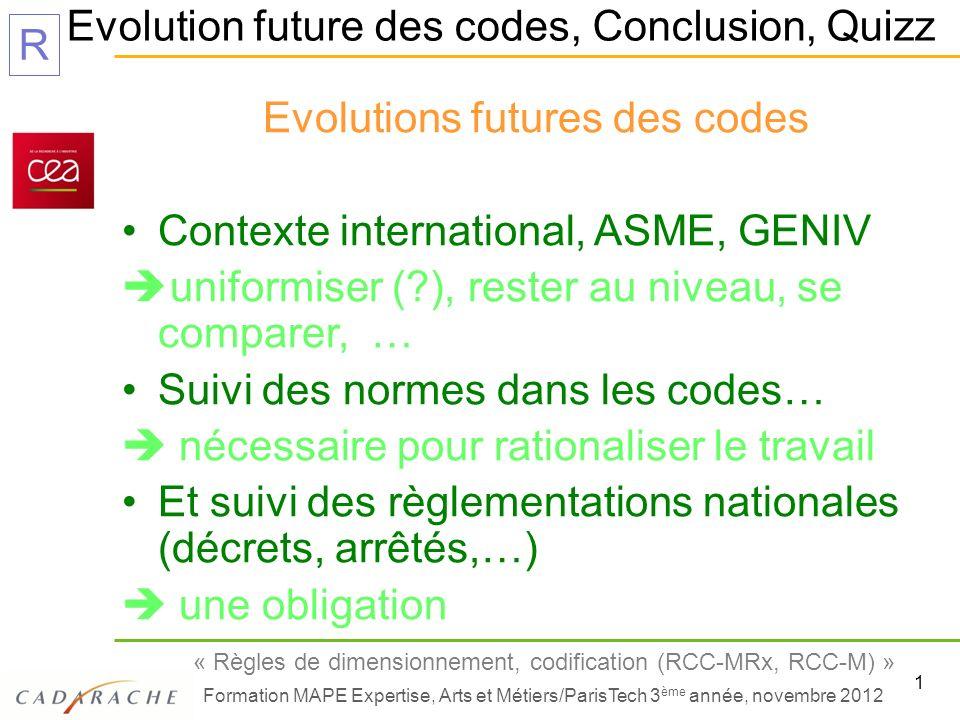 1 « Règles de dimensionnement, codification (RCC-MRx, RCC-M) » Formation MAPE Expertise, Arts et Métiers/ParisTech 3 ème année, novembre 2012 R Evolut