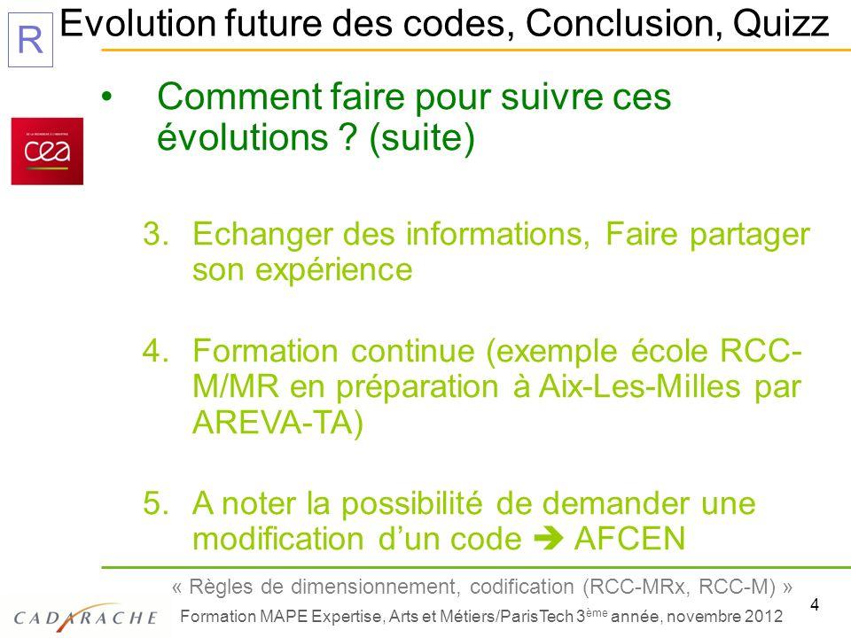 4 « Règles de dimensionnement, codification (RCC-MRx, RCC-M) » Formation MAPE Expertise, Arts et Métiers/ParisTech 3 ème année, novembre 2012 R Evolut