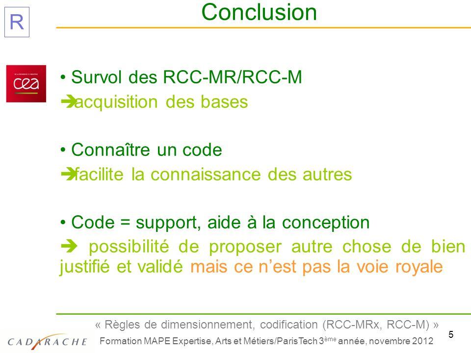 5 « Règles de dimensionnement, codification (RCC-MRx, RCC-M) » Formation MAPE Expertise, Arts et Métiers/ParisTech 3 ème année, novembre 2012 R Conclu