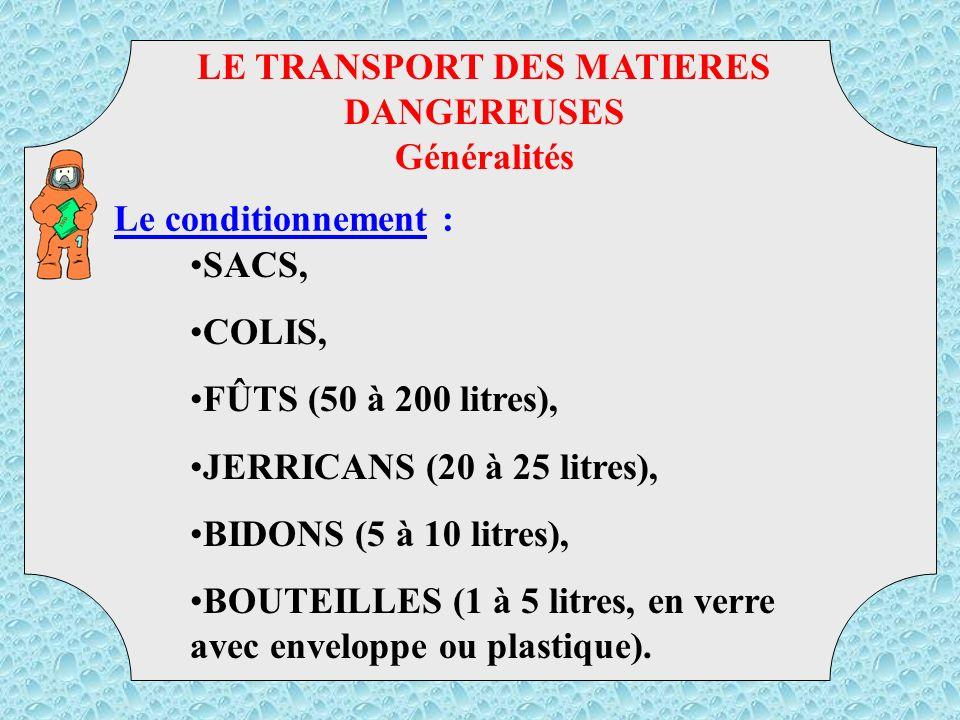 LE TRANSPORT DES MATIERES DANGEREUSES Généralités Les différent état : SOLIDES, LIQUIDES, GAZEUX. TMD
