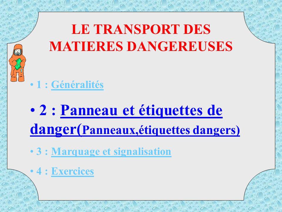 1 : Généralités 2 : Panneau et étiquettes de danger( Panneaux,étiquettes dangers) 3 : Marquage et signalisation 4 : Exercices LE TRANSPORT DES MATIERES DANGEREUSES TMD