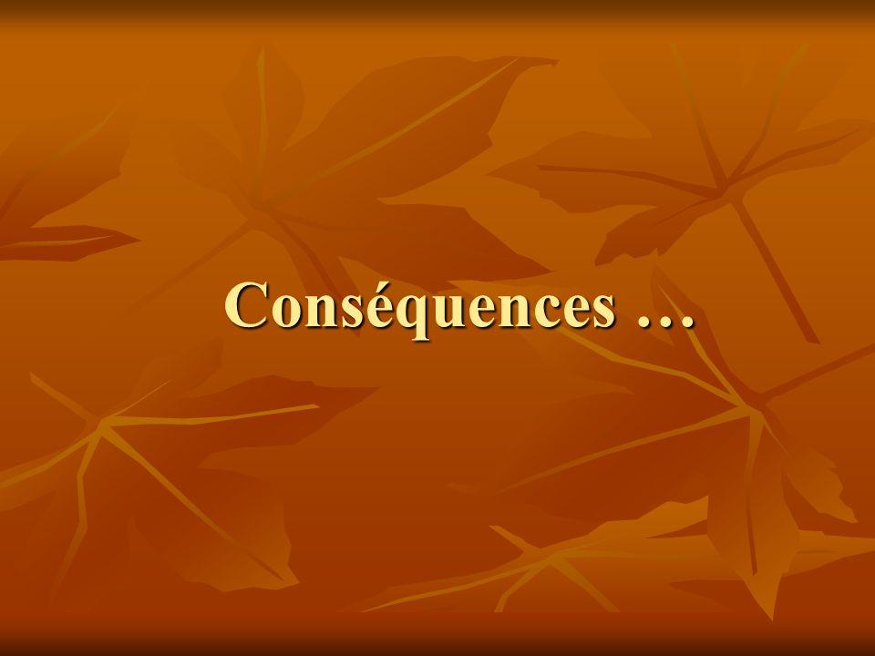 Conséquences …
